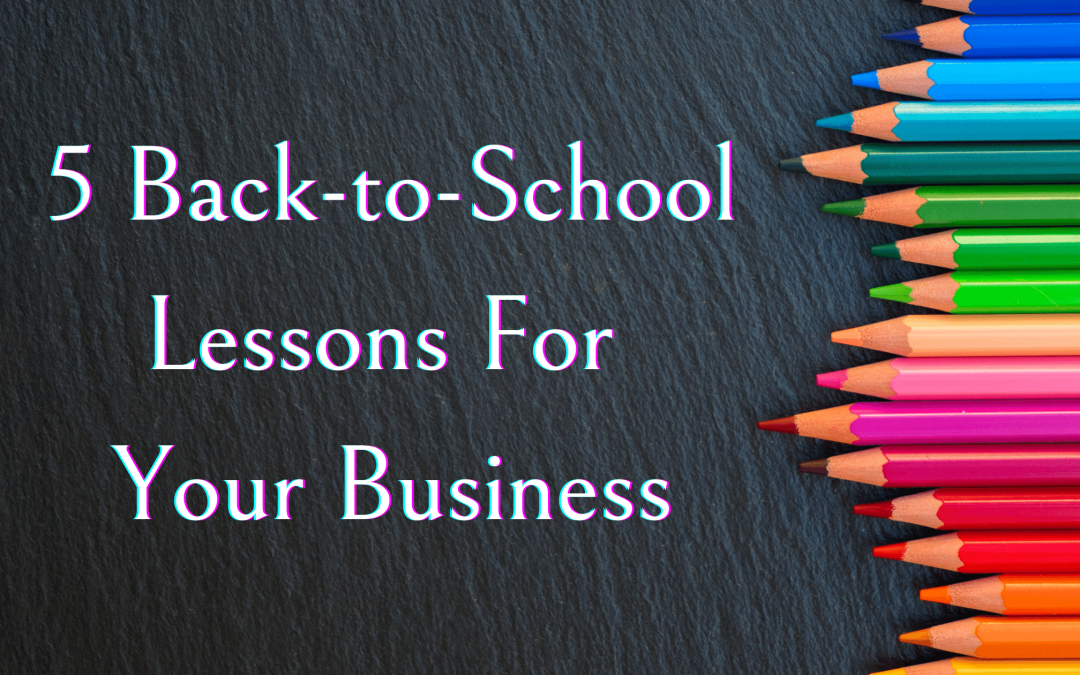 5 Back-to-School Lessons for Your Business