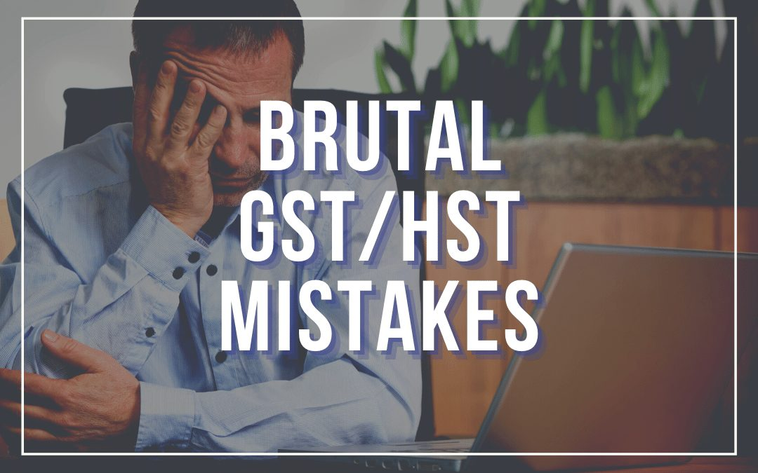 Avoid These Brutal GST/HST Mistakes